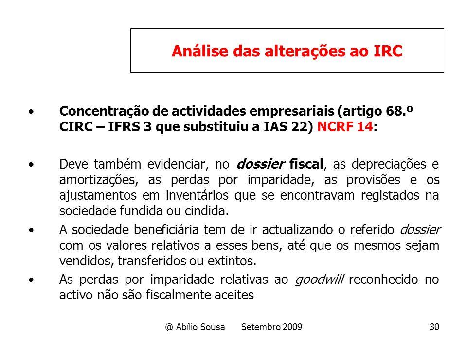 @ Abílio Sousa Setembro 200930 Concentração de actividades empresariais (artigo 68.º CIRC – IFRS 3 que substituiu a IAS 22) NCRF 14: Deve também evide