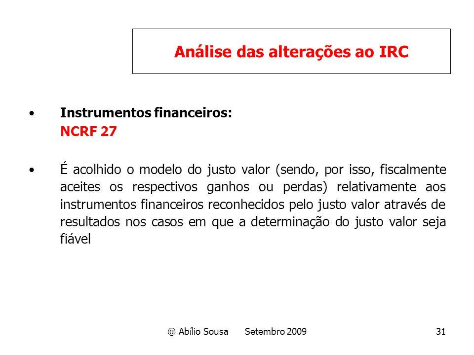 @ Abílio Sousa Setembro 200931 Instrumentos financeiros: NCRF 27 É acolhido o modelo do justo valor (sendo, por isso, fiscalmente aceites os respectiv
