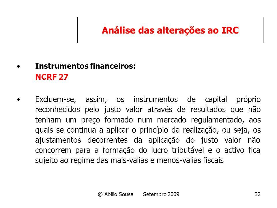@ Abílio Sousa Setembro 200932 Instrumentos financeiros: NCRF 27 Excluem-se, assim, os instrumentos de capital próprio reconhecidos pelo justo valor a