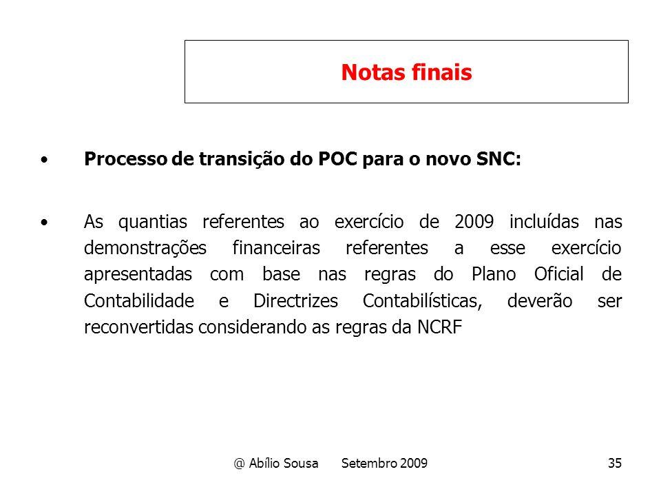 @ Abílio Sousa Setembro 200935 Processo de transição do POC para o novo SNC: As quantias referentes ao exercício de 2009 incluídas nas demonstrações f
