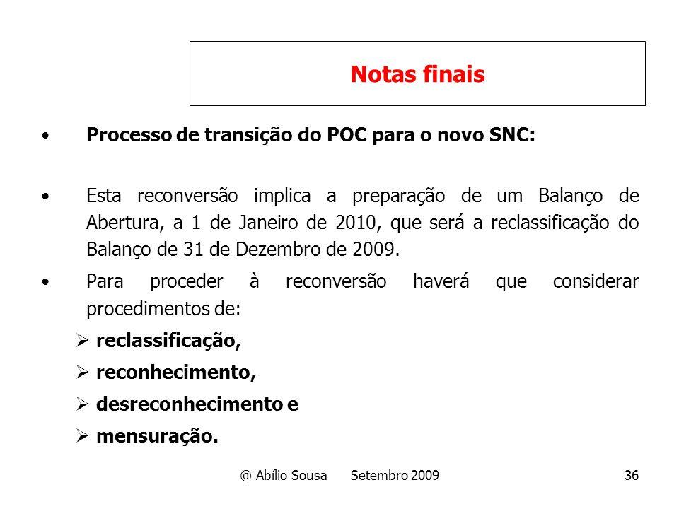 @ Abílio Sousa Setembro 200936 Processo de transição do POC para o novo SNC: Esta reconversão implica a preparação de um Balanço de Abertura, a 1 de J
