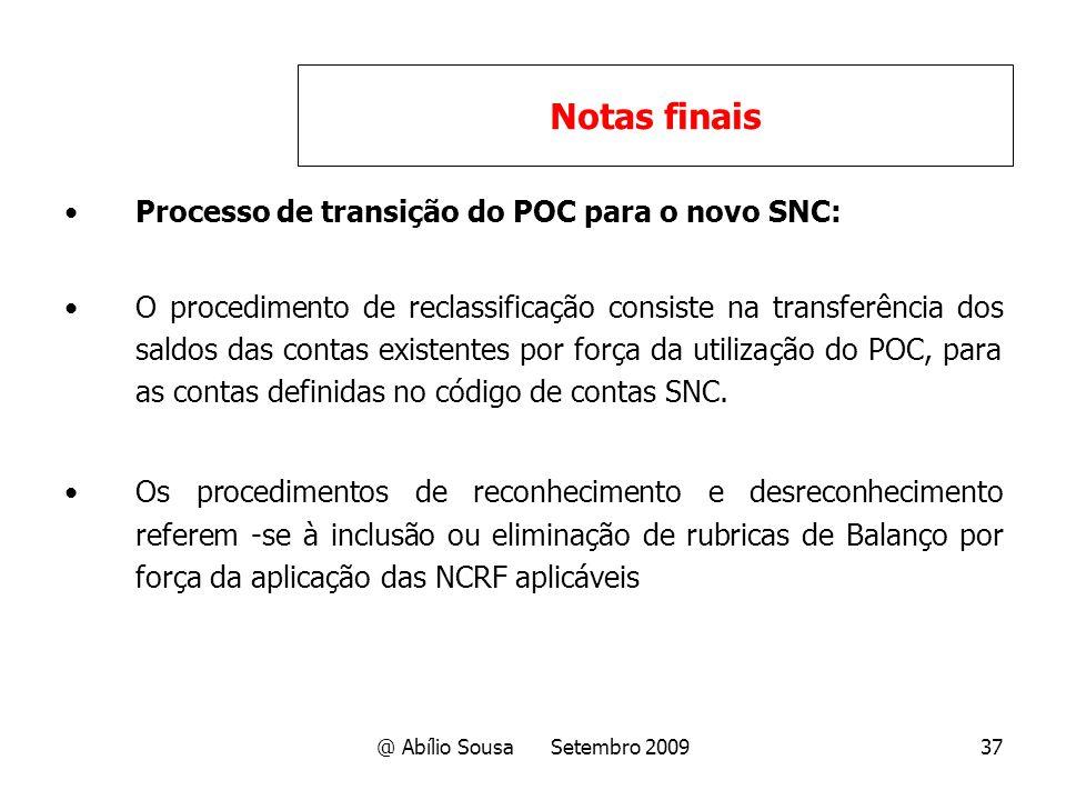 @ Abílio Sousa Setembro 200937 Processo de transição do POC para o novo SNC: O procedimento de reclassificação consiste na transferência dos saldos da