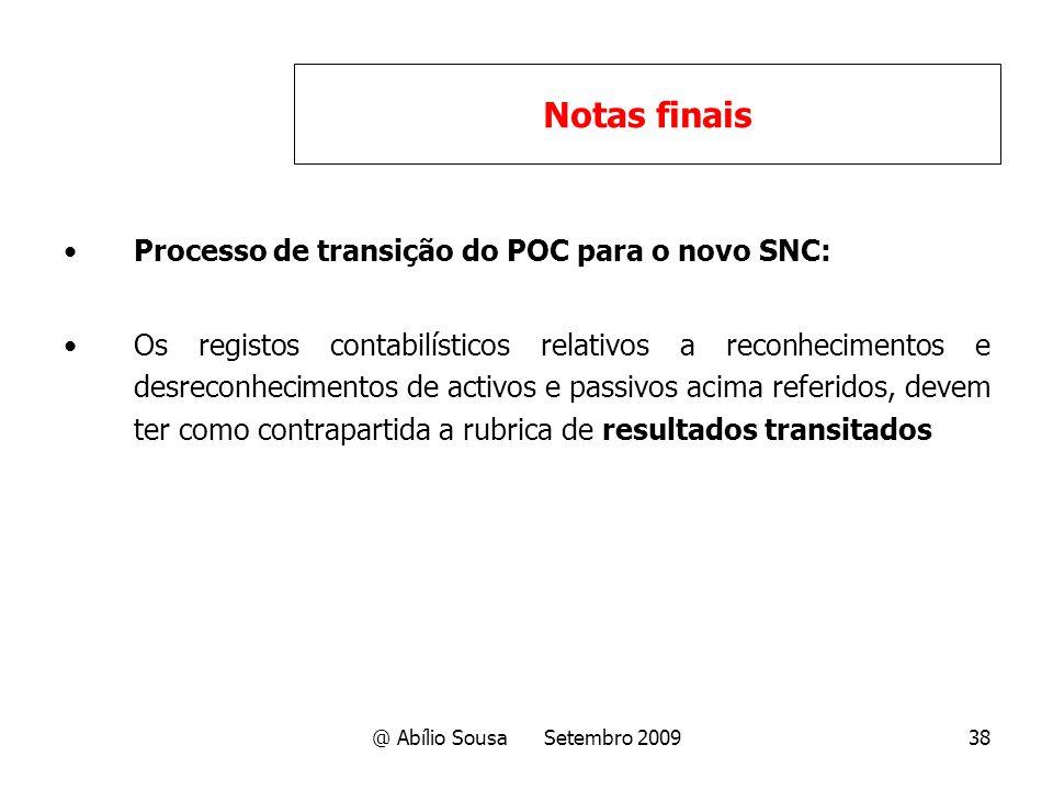 @ Abílio Sousa Setembro 200938 Processo de transição do POC para o novo SNC: Os registos contabilísticos relativos a reconhecimentos e desreconhecimen