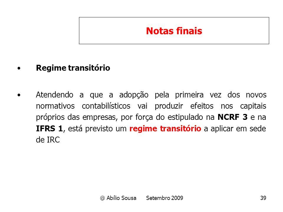 @ Abílio Sousa Setembro 200939 Regime transitório Atendendo a que a adopção pela primeira vez dos novos normativos contabilísticos vai produzir efeito