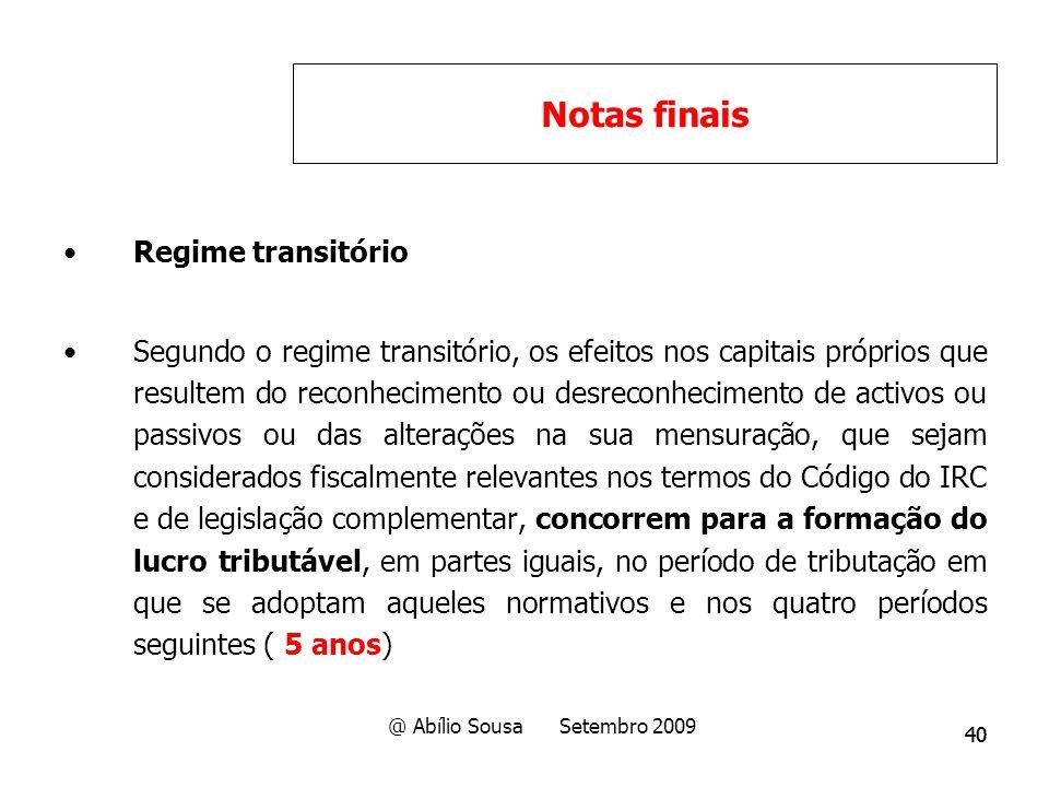 40 Regime transitório Segundo o regime transitório, os efeitos nos capitais próprios que resultem do reconhecimento ou desreconhecimento de activos ou
