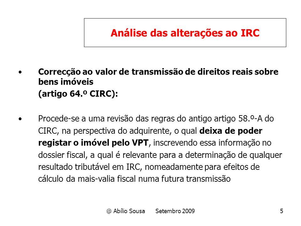 @ Abílio Sousa Setembro 20095 Correcção ao valor de transmissão de direitos reais sobre bens imóveis (artigo 64.º CIRC): Procede-se a uma revisão das