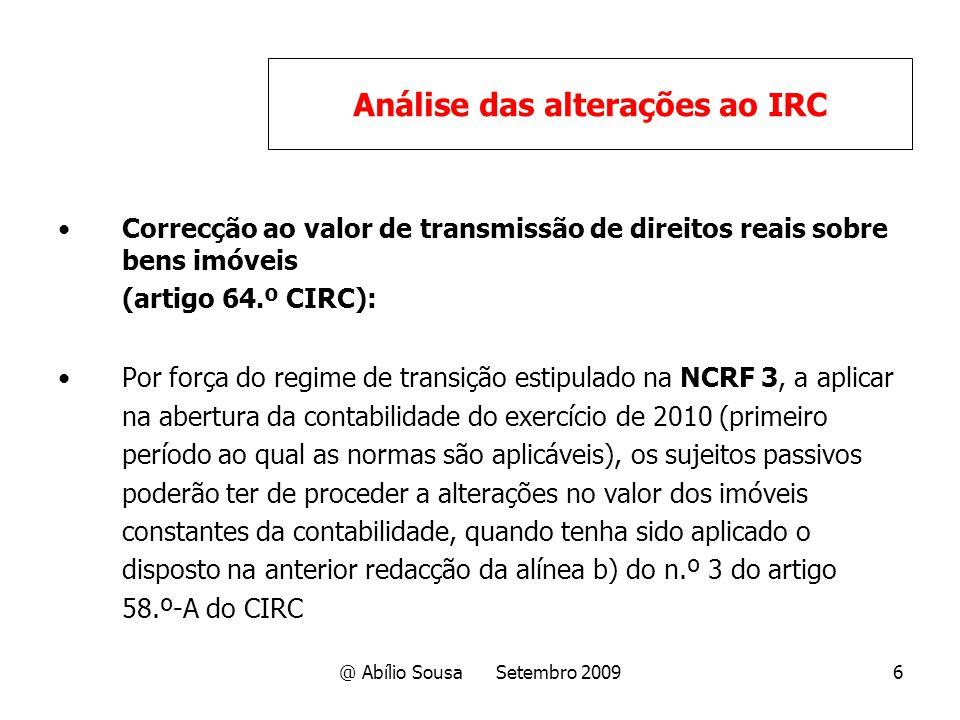 @ Abílio Sousa Setembro 20096 Correcção ao valor de transmissão de direitos reais sobre bens imóveis (artigo 64.º CIRC): Por força do regime de transi