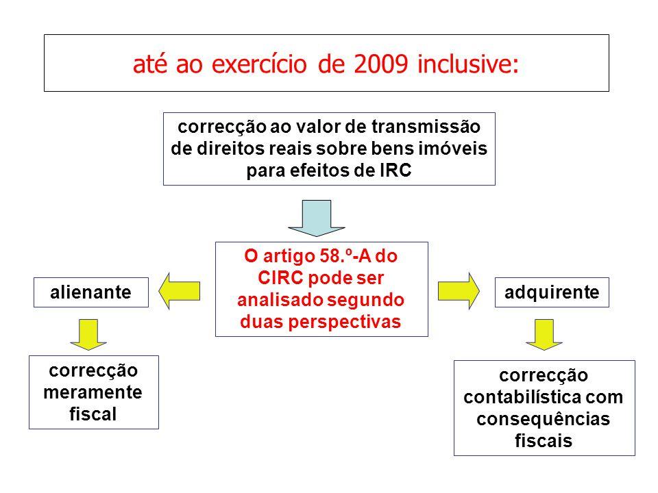 até ao exercício de 2009 inclusive: correcção ao valor de transmissão de direitos reais sobre bens imóveis para efeitos de IRC O artigo 58.º-A do CIRC