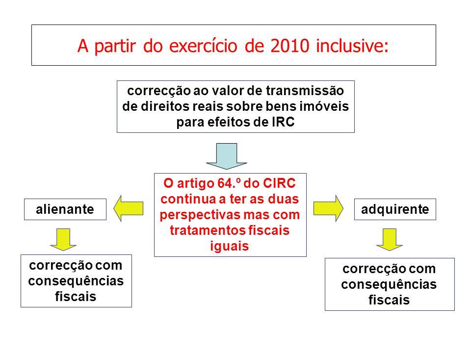 A partir do exercício de 2010 inclusive: correcção ao valor de transmissão de direitos reais sobre bens imóveis para efeitos de IRC O artigo 64.º do C