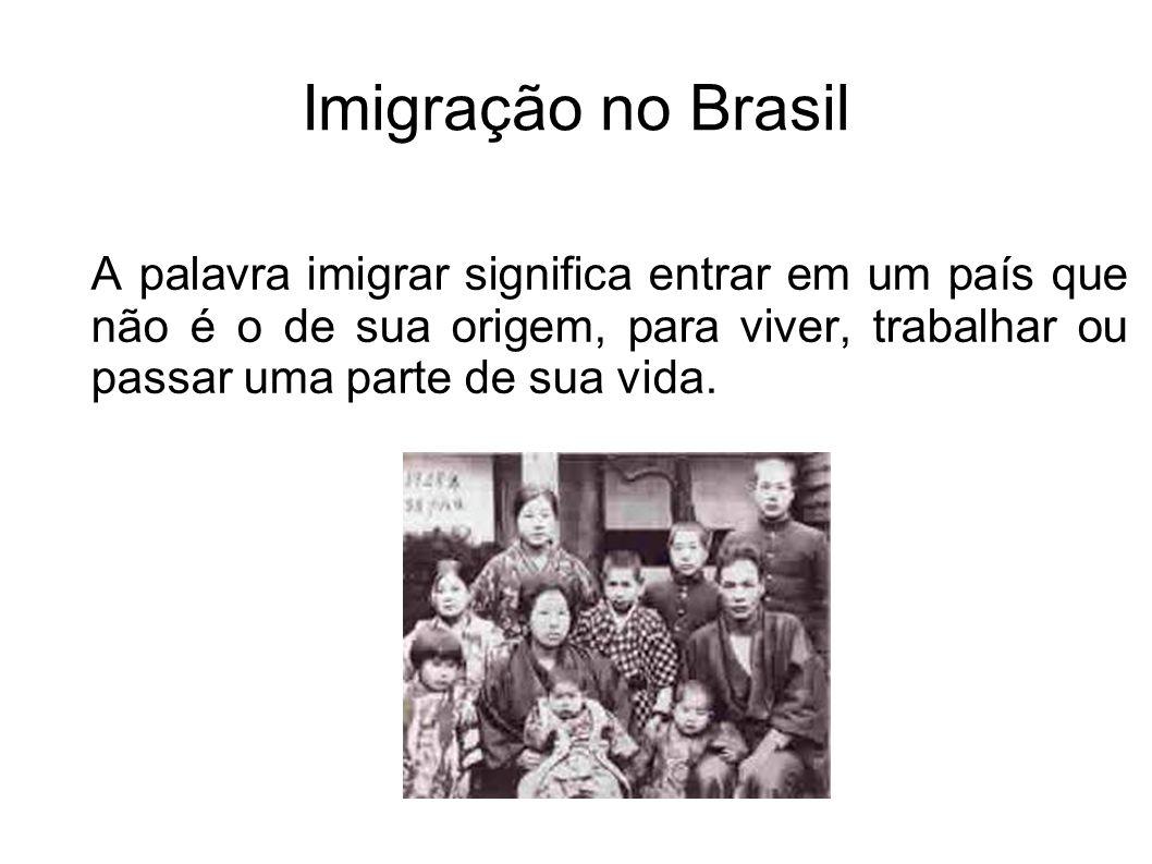 Imigração no Brasil A palavra imigrar significa entrar em um país que não é o de sua origem, para viver, trabalhar ou passar uma parte de sua vida.