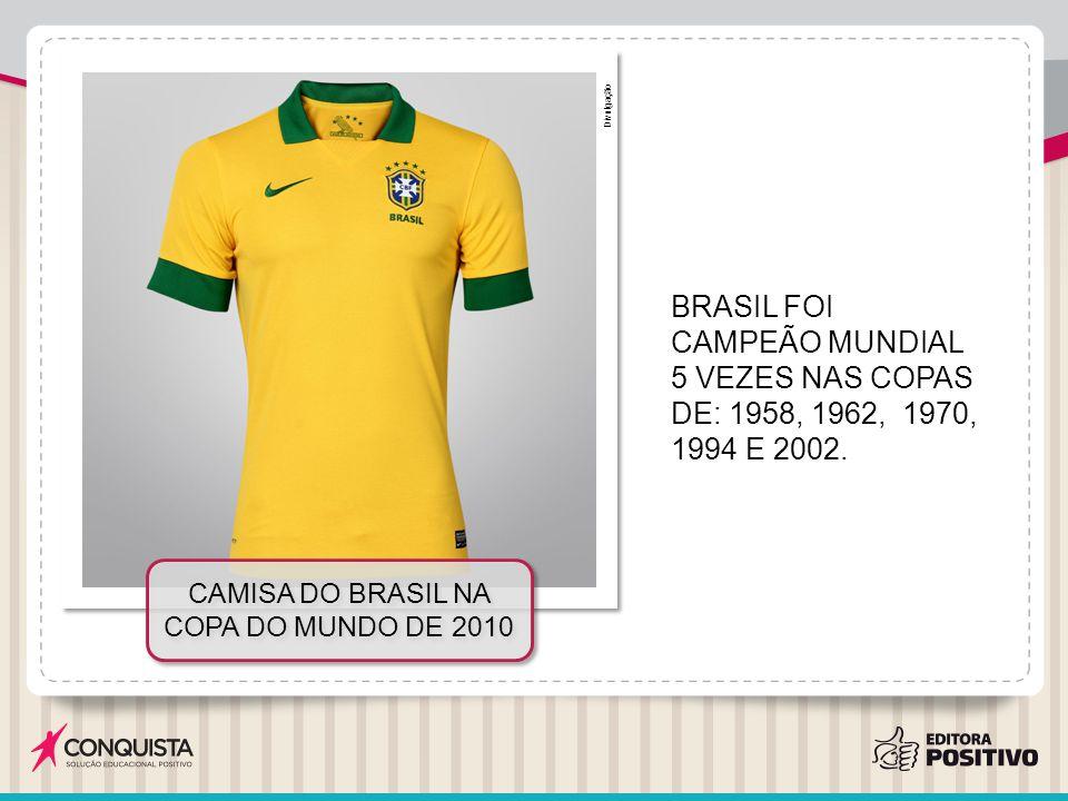 BRASIL FOI CAMPEÃO MUNDIAL 5 VEZES NAS COPAS DE: 1958, 1962, 1970, 1994 E 2002. CAMISA DO BRASIL NA COPA DO MUNDO DE 2010 Divulgação