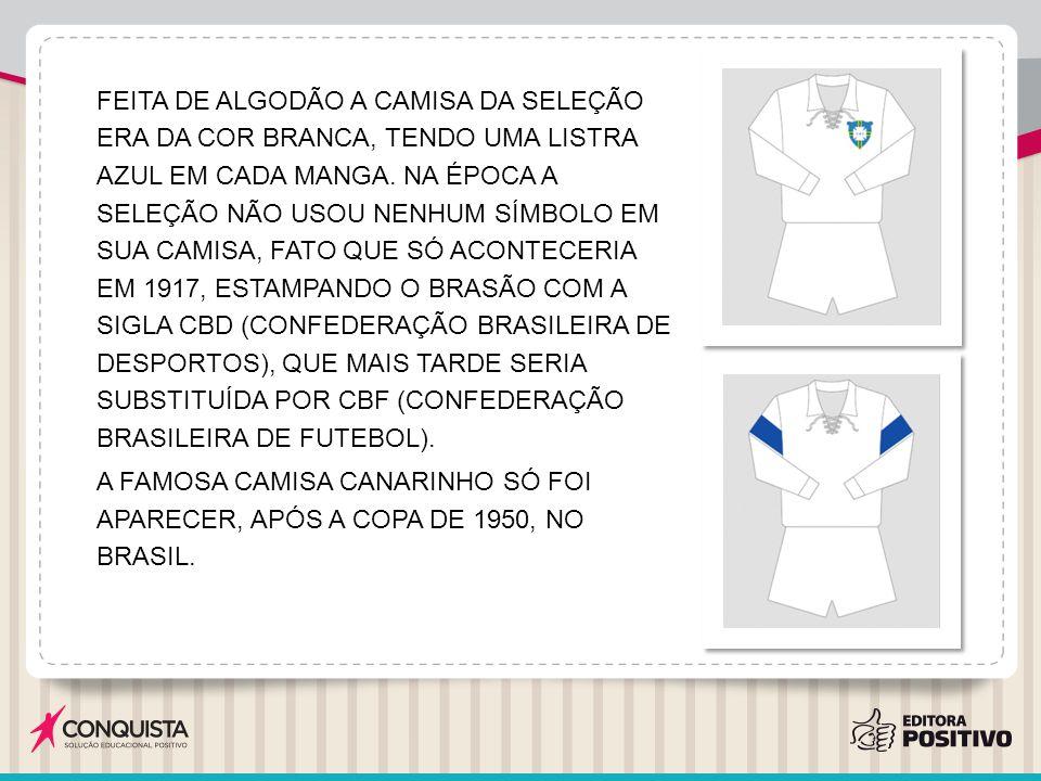 FEITA DE ALGODÃO A CAMISA DA SELEÇÃO ERA DA COR BRANCA, TENDO UMA LISTRA AZUL EM CADA MANGA.