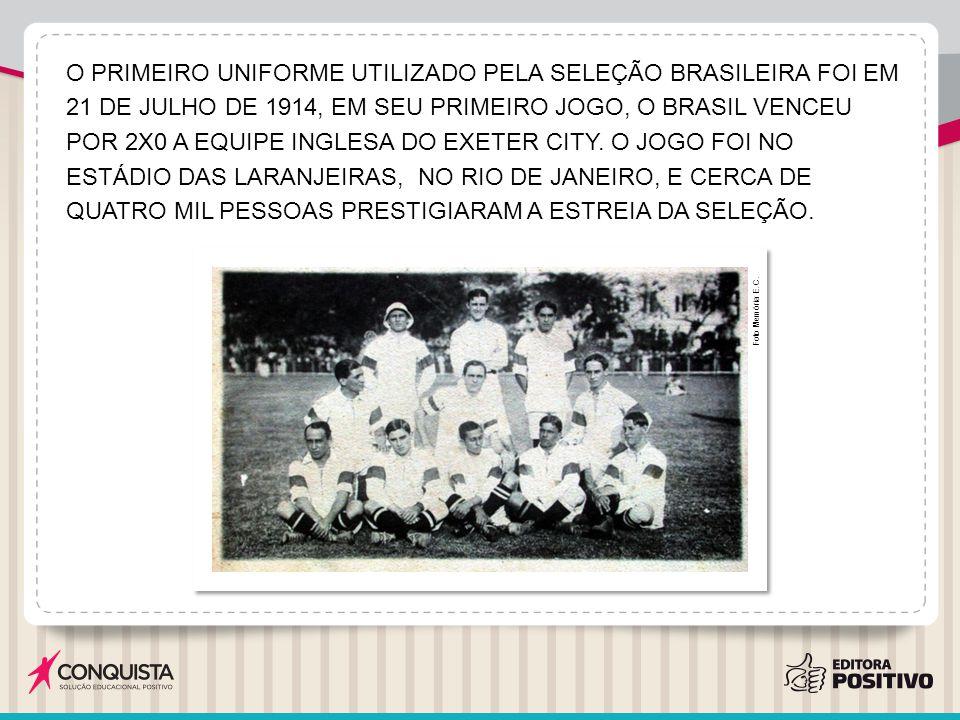 O PRIMEIRO UNIFORME UTILIZADO PELA SELEÇÃO BRASILEIRA FOI EM 21 DE JULHO DE 1914, EM SEU PRIMEIRO JOGO, O BRASIL VENCEU POR 2X0 A EQUIPE INGLESA DO EXETER CITY.