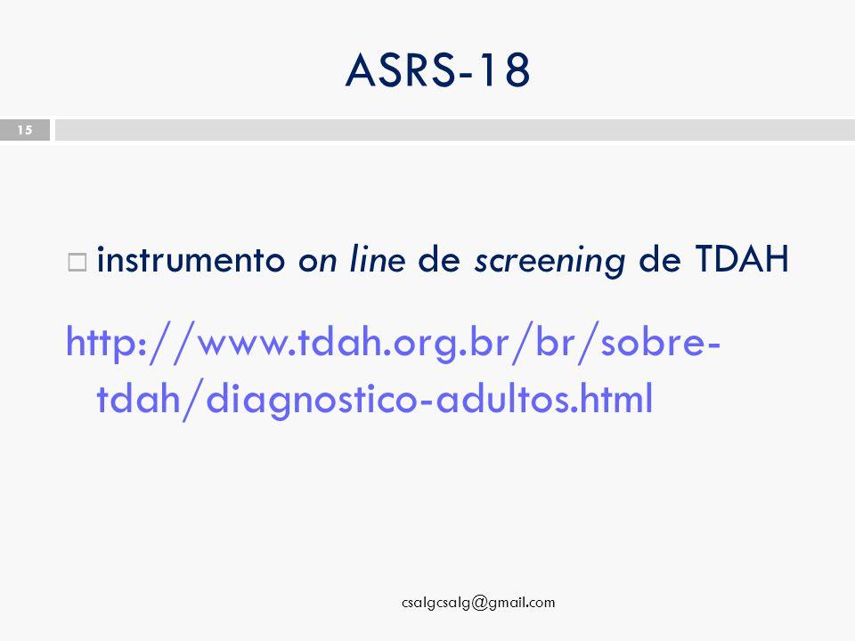 ASRS-18  instrumento on line de screening de TDAH http://www.tdah.org.br/br/sobre- tdah/diagnostico-adultos.html csalgcsalg@gmail.com 15