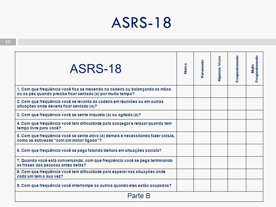 ASRS-18 17 ASRS-18 Nunca Raramente Algumas Vezes Freqüentemente Muito Freqüentemente 1.