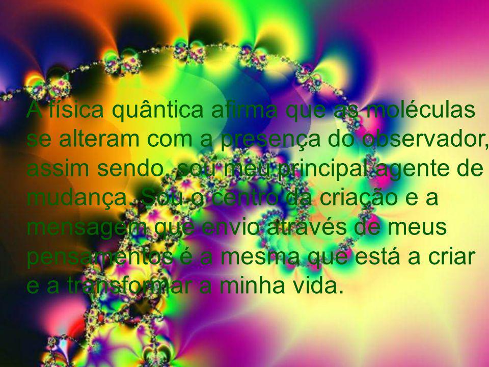 Quando estou sintonizado(a) com o meu desejo: o modo como vejo a vida dá um salto (quantum leap) em direção à luz da realização; meu espírito manifesta evidências outrora invisíveis, porém reais; meus julgamentos dão lugar a uma liberdade antes ignorada; minhas queixas silenciam.