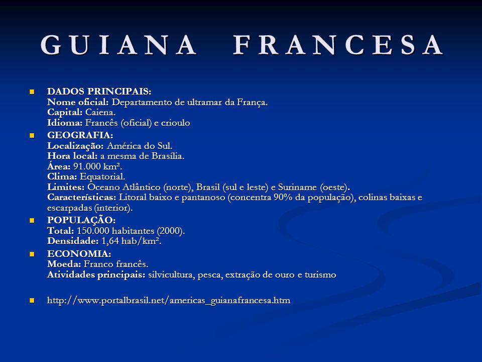 G U I A N A F R A N C E S A DADOS PRINCIPAIS: Nome oficial: Departamento de ultramar da França.