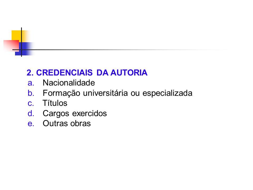 2. CREDENCIAIS DA AUTORIA a. Nacionalidade b. Formação universitária ou especializada c. Títulos d. Cargos exercidos e. Outras obras