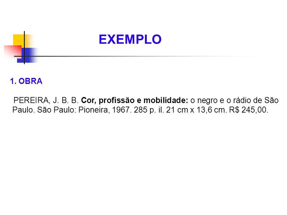 1. OBRA PEREIRA, J. B. B. Cor, profissão e mobilidade: o negro e o rádio de São Paulo. São Paulo: Pioneira, 1967. 285 p. il. 21 cm x 13,6 cm. R$ 245,0