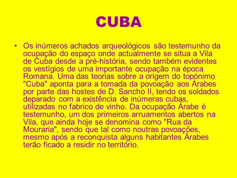 CUBA Os inúmeros achados arqueológicos são testemunho da ocupação do espaço onde actualmente se situa a Vila de Cuba desde a pré-história, sendo também evidentes os vestígios de uma importante ocupação na época Romana.