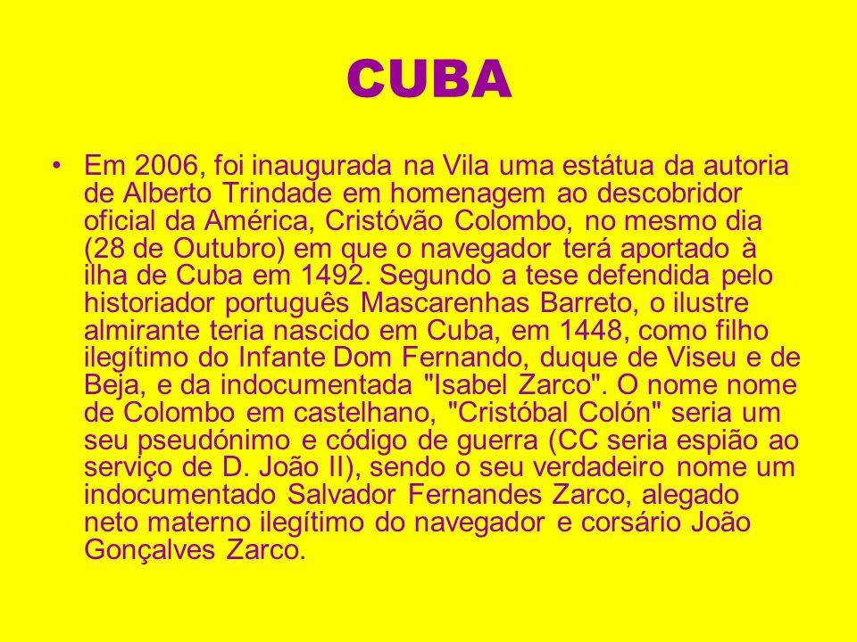 CUBA Em 2006, foi inaugurada na Vila uma estátua da autoria de Alberto Trindade em homenagem ao descobridor oficial da América, Cristóvão Colombo, no mesmo dia (28 de Outubro) em que o navegador terá aportado à ilha de Cuba em 1492.