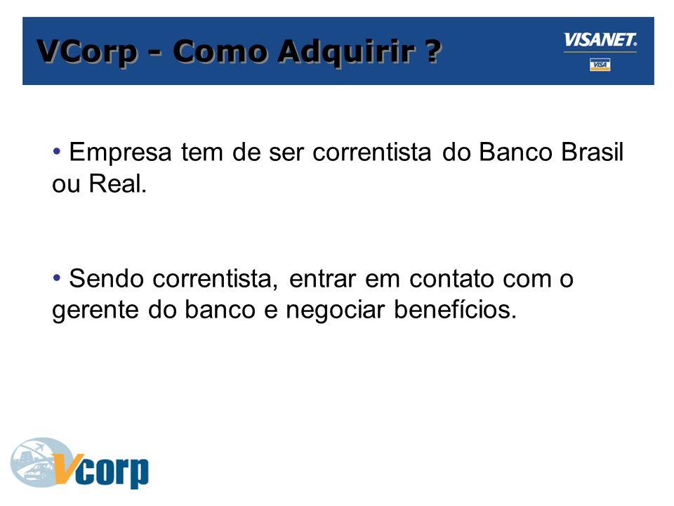VCorp - Como Adquirir .Empresa tem de ser correntista do Banco Brasil ou Real.