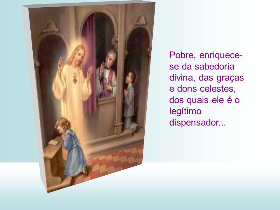 Sábio nas coisas de Deus, orienta e dirige as consciências, como verdadeira luz que é das almas. E sendo sábio e culto pelos estudos que tem, se faz s