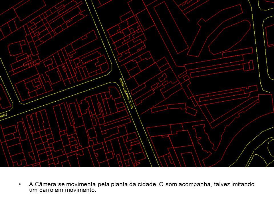 A Câmera se movimenta pela planta da cidade. O som acompanha, talvez imitando um carro em movimento.