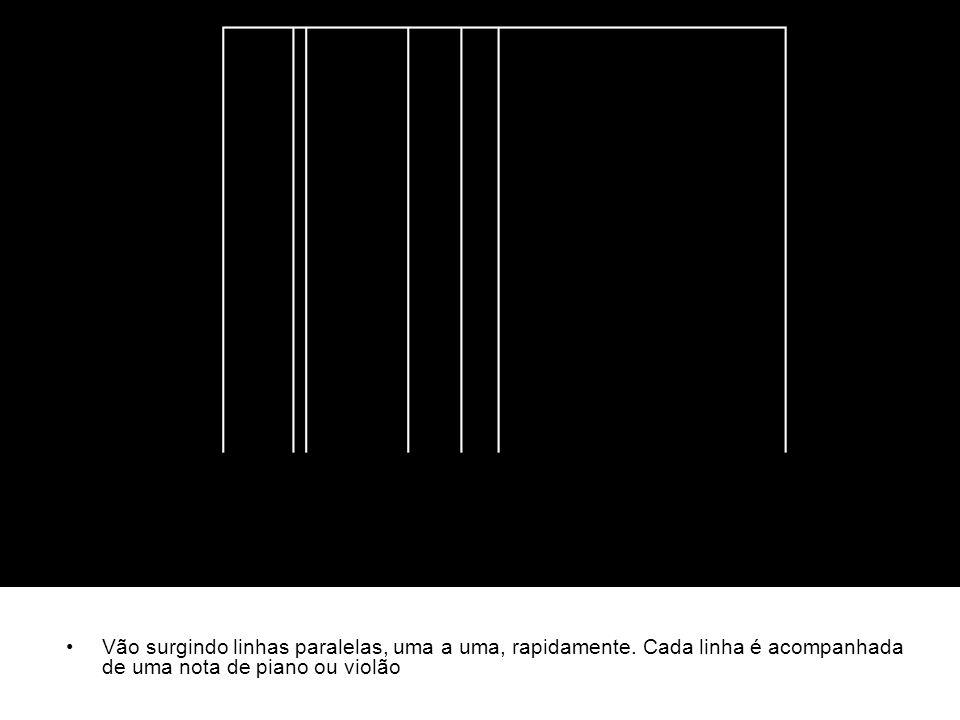 Vão surgindo linhas paralelas, uma a uma, rapidamente. Cada linha é acompanhada de uma nota de piano ou violão
