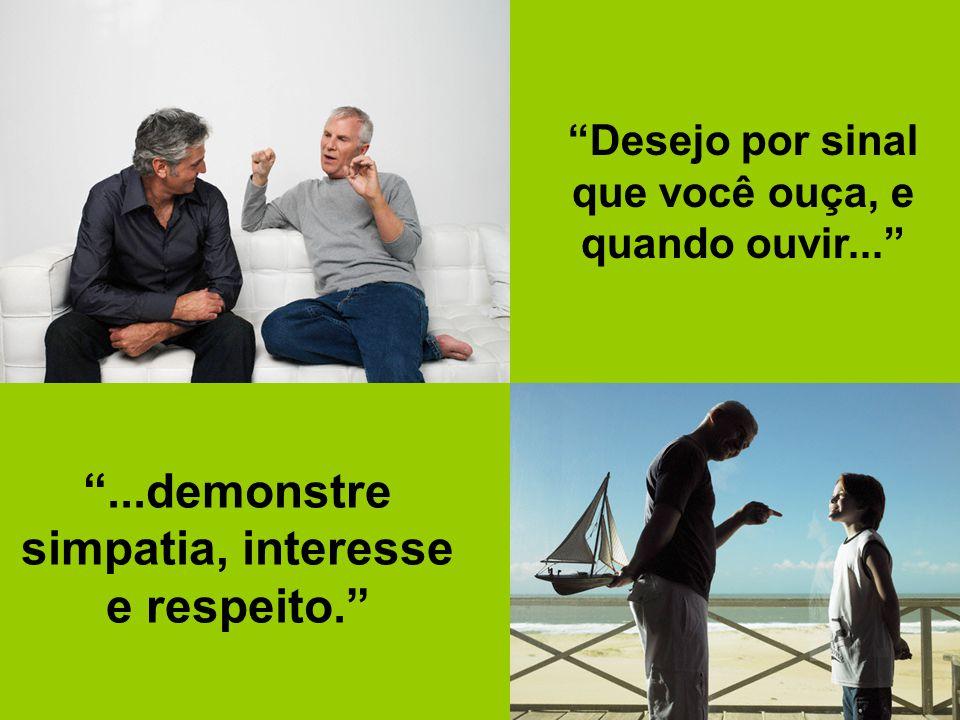 """""""Desejo por sinal que você ouça, e quando ouvir..."""" """"...demonstre simpatia, interesse e respeito."""""""