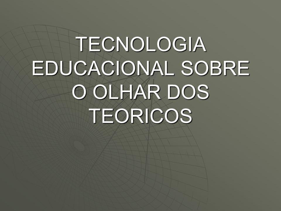 TECNOLOGIA EDUCACIONAL SOBRE O OLHAR DOS TEORICOS