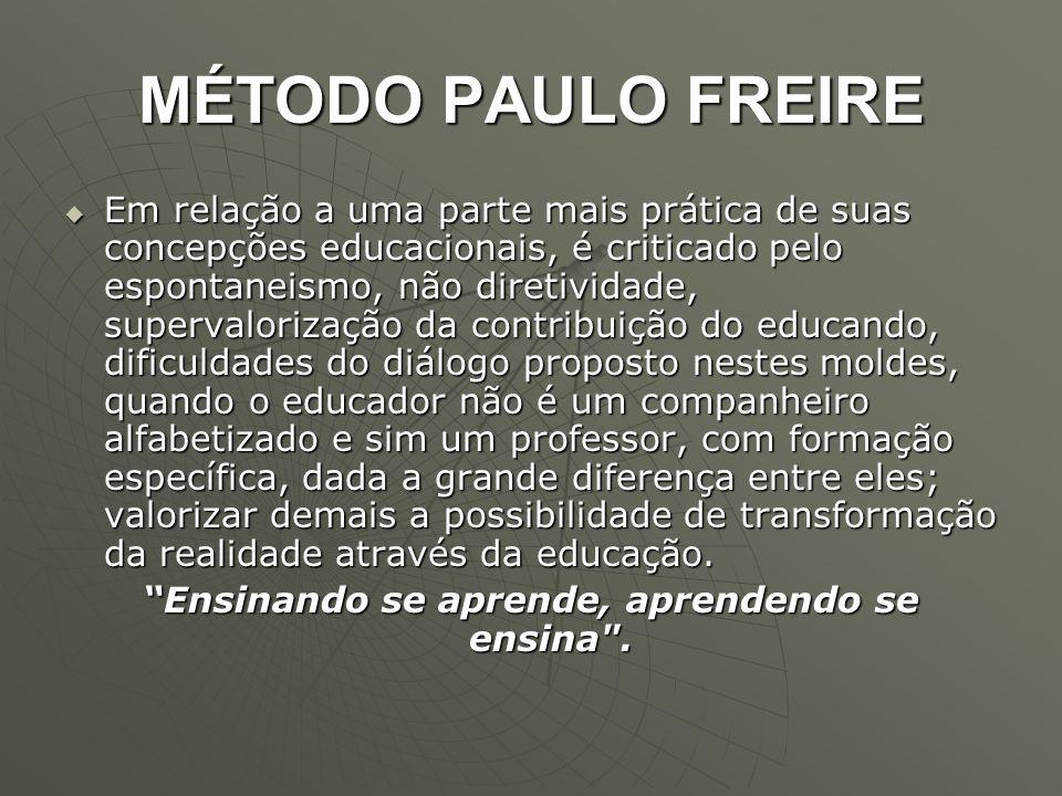MÉTODO PAULO FREIRE  Em relação a uma parte mais prática de suas concepções educacionais, é criticado pelo espontaneismo, não diretividade, supervalo