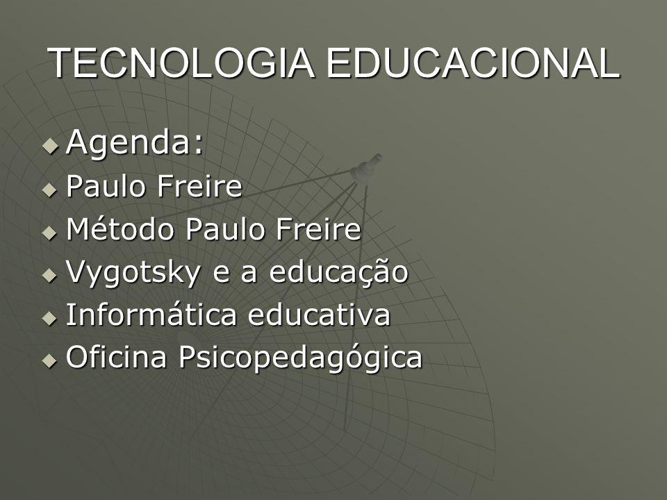 TECNOLOGIA EDUCACIONAL  Agenda:  Paulo Freire  Método Paulo Freire  Vygotsky e a educação  Informática educativa  Oficina Psicopedagógica