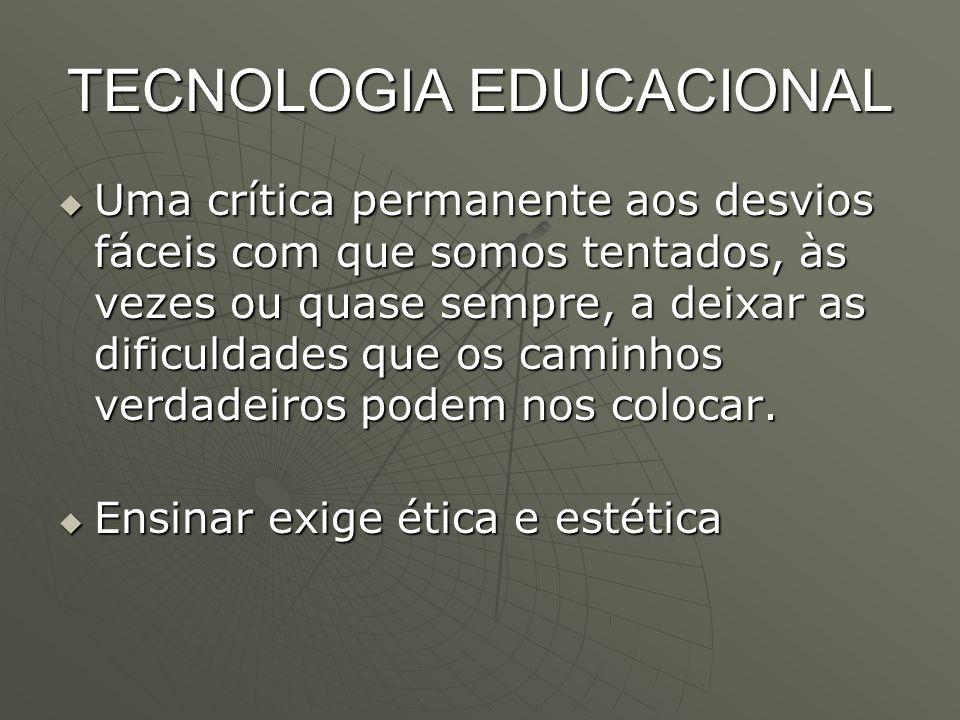 TECNOLOGIA EDUCACIONAL  Uma crítica permanente aos desvios fáceis com que somos tentados, às vezes ou quase sempre, a deixar as dificuldades que os c