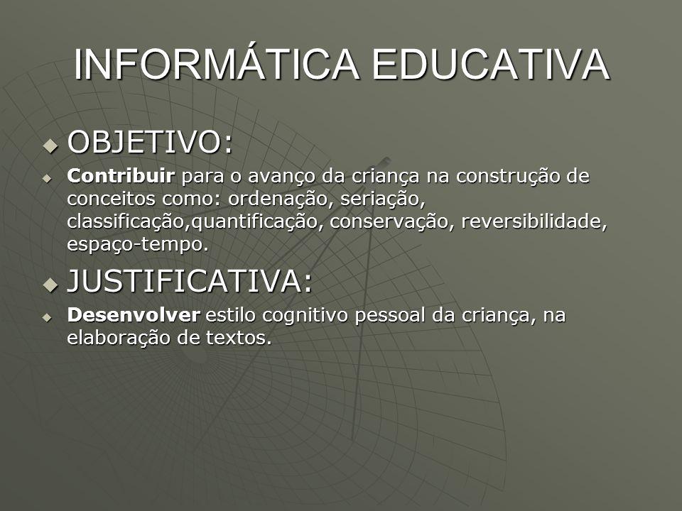 INFORMÁTICA EDUCATIVA  OBJETIVO:  Contribuir para o avanço da criança na construção de conceitos como: ordenação, seriação, classificação,quantifica