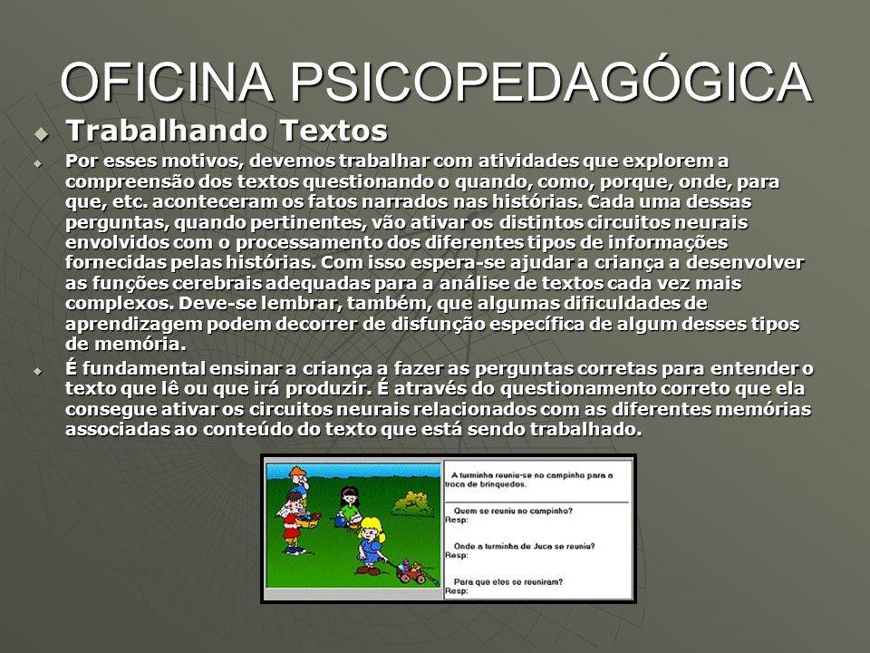 OFICINA PSICOPEDAGÓGICA  Trabalhando Textos  Por esses motivos, devemos trabalhar com atividades que explorem a compreensão dos textos questionando