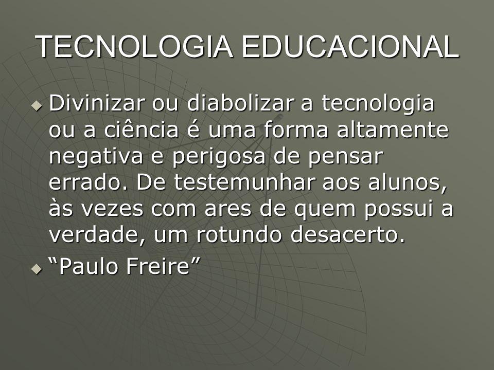 TECNOLOGIA EDUCACIONAL  Divinizar ou diabolizar a tecnologia ou a ciência é uma forma altamente negativa e perigosa de pensar errado. De testemunhar