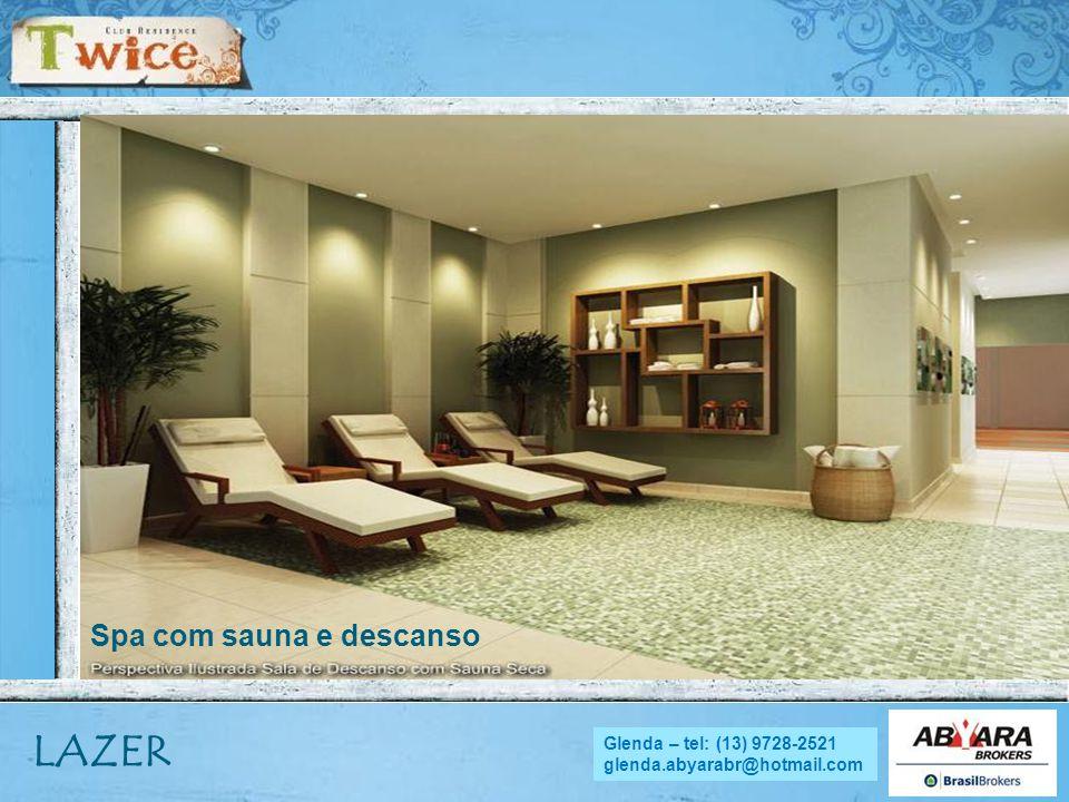 NADYA - tel.: (13) 9705.4169 nadya.abyara@hotmail.com LAZER Spa com sauna e descanso Glenda – tel: (13) 9728-2521 glenda.abyarabr@hotmail.com