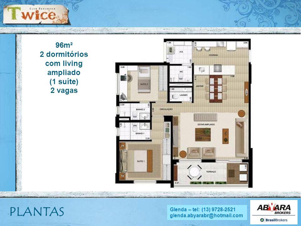 NADYA - tel.: (13) 9705.4169 nadya.abyara@hotmail.com PLANTAS 96m² 2 dormitórios com living ampliado (1 suíte) 2 vagas Glenda – tel: (13) 9728-2521 gl