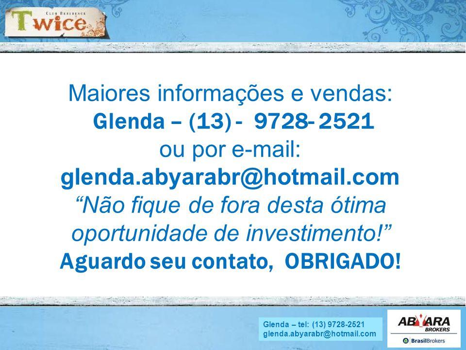 NADYA - tel.: (13) 9705.4169 nadya.abyara@hotmail.com Maiores informações e vendas: Glenda – (13) - 9728- 2521 ou por e-mail: glenda.abyarabr@hotmail.