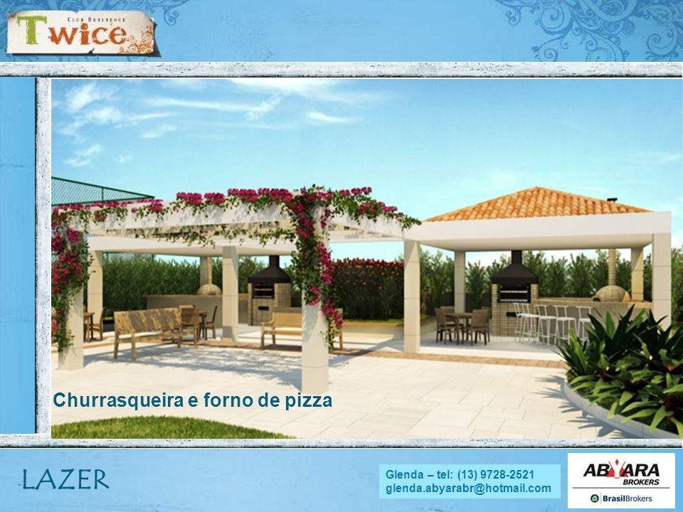 NADYA - tel.: (13) 9705.4169 nadya.abyara@hotmail.com LAZER Churrasqueira e forno de pizza Glenda – tel: (13) 9728-2521 glenda.abyarabr@hotmail.com