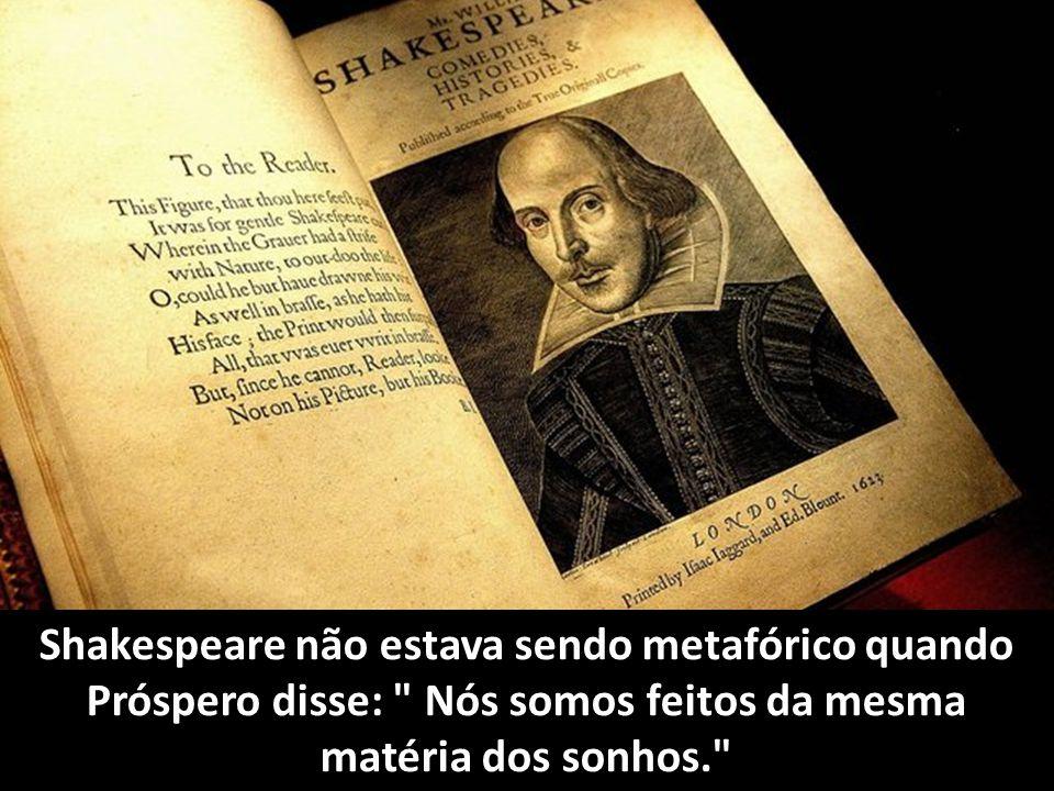 Shakespeare não estava sendo metafórico quando Próspero disse: