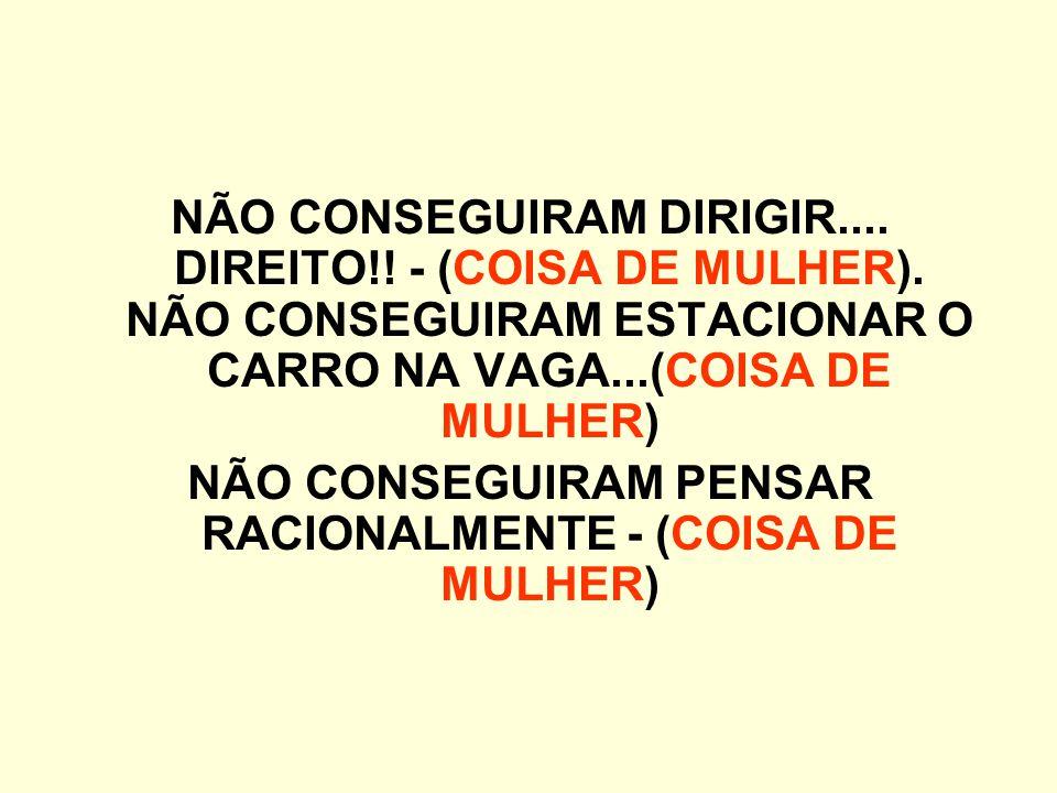 GANHARAM PESO - (COISA DE MULHER) COMEÇARAM A FALAR EXCESSIVAMENTE E SEM SENTIDO - (COISA DE MULHER) TORNARAM-SE ALTAMENTE EMOCIONAIS - (COISA DE MULH