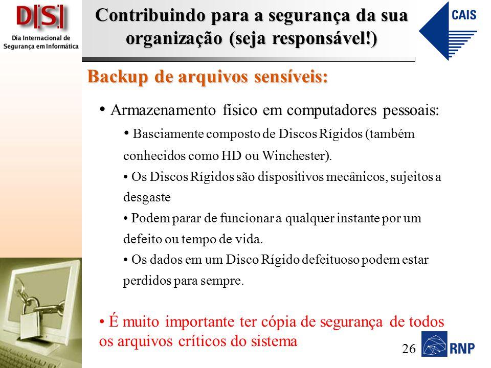 Contribuindo para a segurança da sua organização (seja responsável!) Backup de arquivos sensíveis: Armazenamento físico em computadores pessoais: Basciamente composto de Discos Rígidos (também conhecidos como HD ou Winchester).