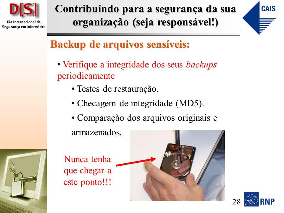 Contribuindo para a segurança da sua organização (seja responsável!) Backup de arquivos sensíveis: Verifique a integridade dos seus backups periodicamente Testes de restauração.