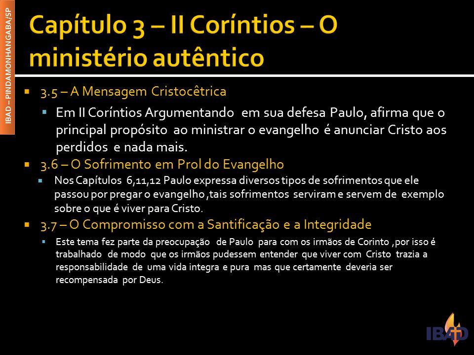 IBAD – PINDAMONHANGABA/SP  3.5 – A Mensagem Cristocêtrica  Em II Coríntios Argumentando em sua defesa Paulo, afirma que o principal propósito ao min