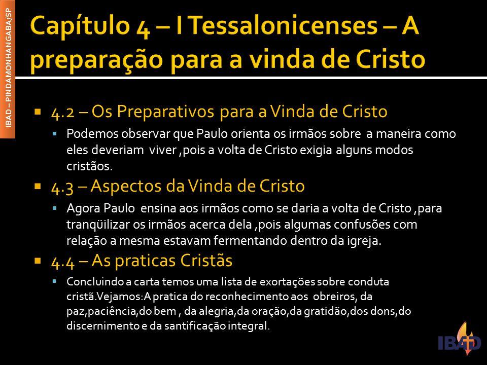 IBAD – PINDAMONHANGABA/SP  4.2 – Os Preparativos para a Vinda de Cristo  Podemos observar que Paulo orienta os irmãos sobre a maneira como eles deve