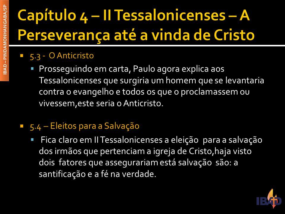 IBAD – PINDAMONHANGABA/SP  5.3 - O Anticristo  Prosseguindo em carta, Paulo agora explica aos Tessalonicenses que surgiria um homem que se levantari