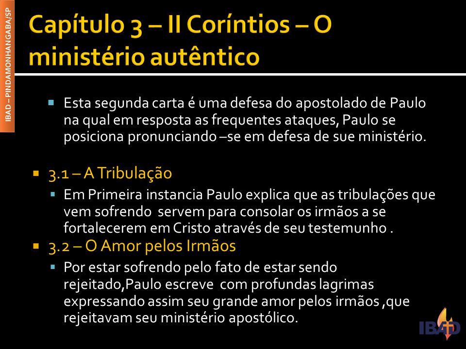 IBAD – PINDAMONHANGABA/SP  Esta segunda carta é uma defesa do apostolado de Paulo na qual em resposta as frequentes ataques, Paulo se posiciona pronu