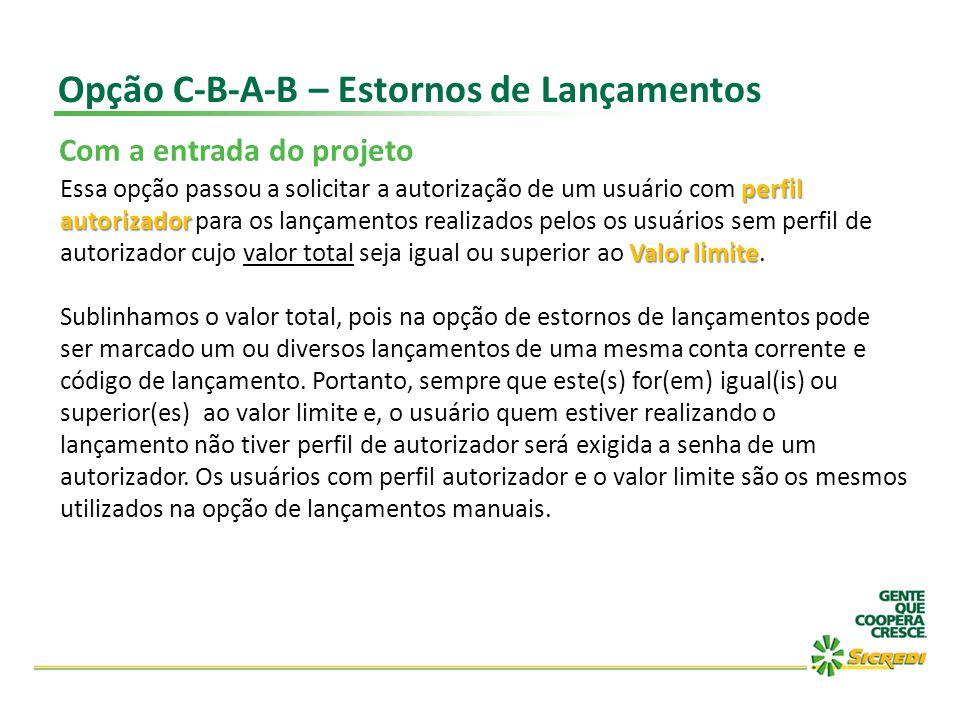 Opção C-B-A-B – Estornos de Lançamentos Com a entrada do projeto perfil autorizador Valor limite Essa opção passou a solicitar a autorização de um usu